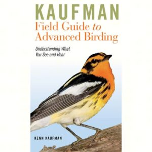 Kaufman Field Guide to Advanced Birding – Understanding What You See and Hear